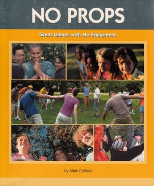 Front cover of No Props Great Games with No Equipment book by Mark Collard