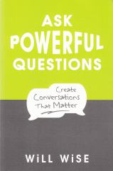 Ask Powerful Questions book front cover, by Will Wise