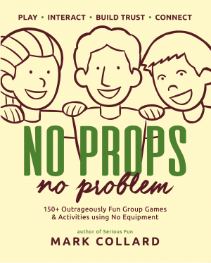 No Props No Problem by Mark Collard. 150+ interactive group games including ice-breakers, energisers, trust exercises & team-building activities