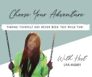 Lisa Highes Choose Your Adventure Podcast cover